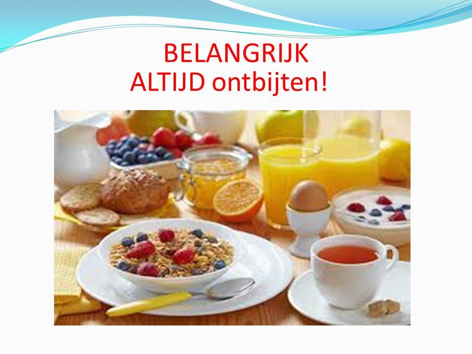 BELANGRIJK ALTIJD ontbijten!