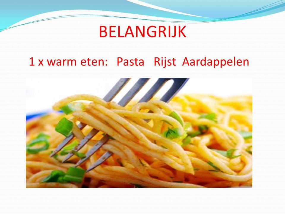 BELANGRIJK 1 x warm eten: Pasta Rijst Aardappelen