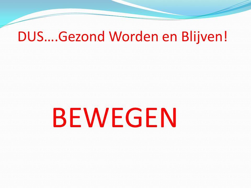 DUS….Gezond Worden en Blijven!