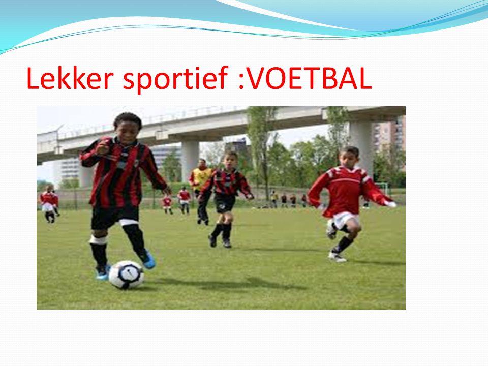 Lekker sportief :VOETBAL
