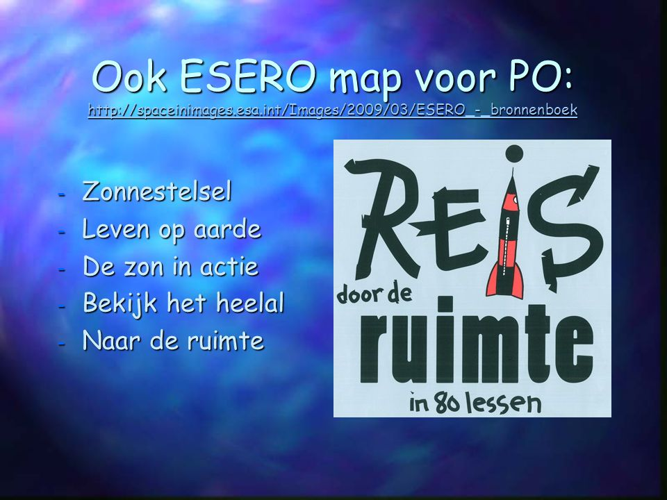 Ook ESERO map voor PO: http://spaceinimages. esa