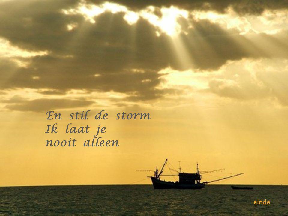 En stil de storm Ik laat je nooit alleen einde
