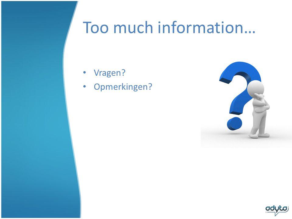 Too much information… Vragen Opmerkingen