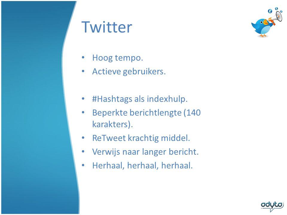 Twitter Hoog tempo. Actieve gebruikers. #Hashtags als indexhulp.