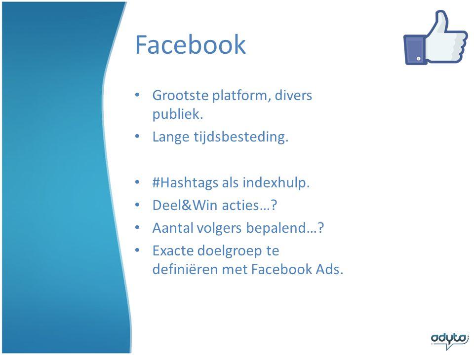 Facebook Grootste platform, divers publiek. Lange tijdsbesteding.