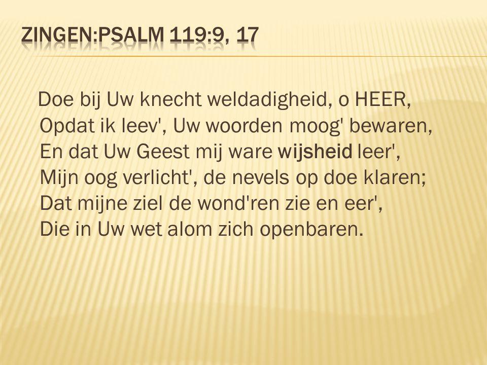Zingen:Psalm 119:9, 17
