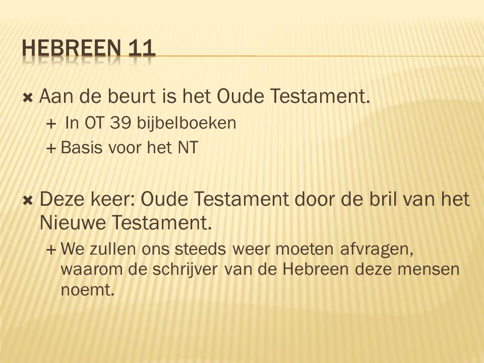 Hebreen 11 Aan de beurt is het Oude Testament.