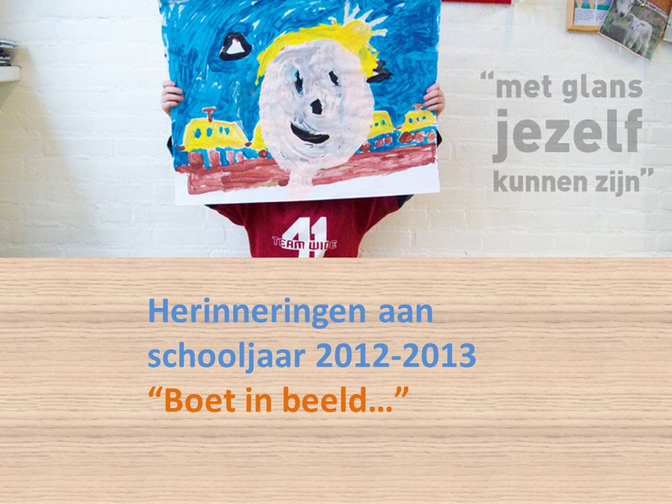 Herinneringen aan schooljaar 2012-2013 Boet in beeld…