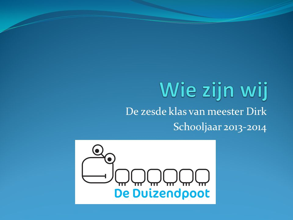 De zesde klas van meester Dirk Schooljaar 2013-2014