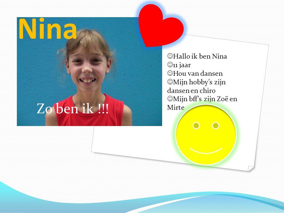 Nina Zo ben ik !!! Hallo ik ben Nina 11 jaar Hou van dansen