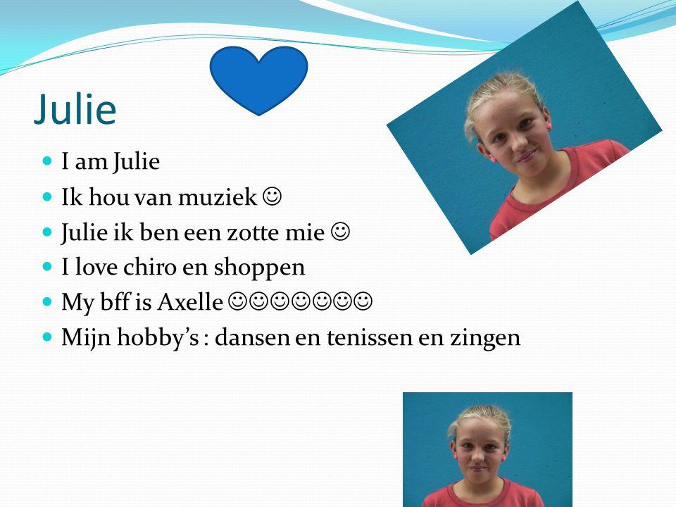 Julie I am Julie Ik hou van muziek  Julie ik ben een zotte mie 