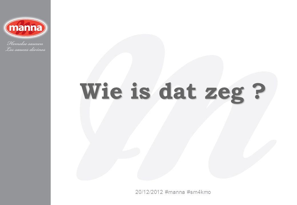 Wie is dat zeg 20/12/2012 #manna #sm4kmo