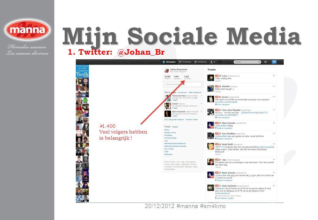 Mijn Sociale Media 1. Twitter: @Johan_Br 20/12/2012 #manna #sm4kmo