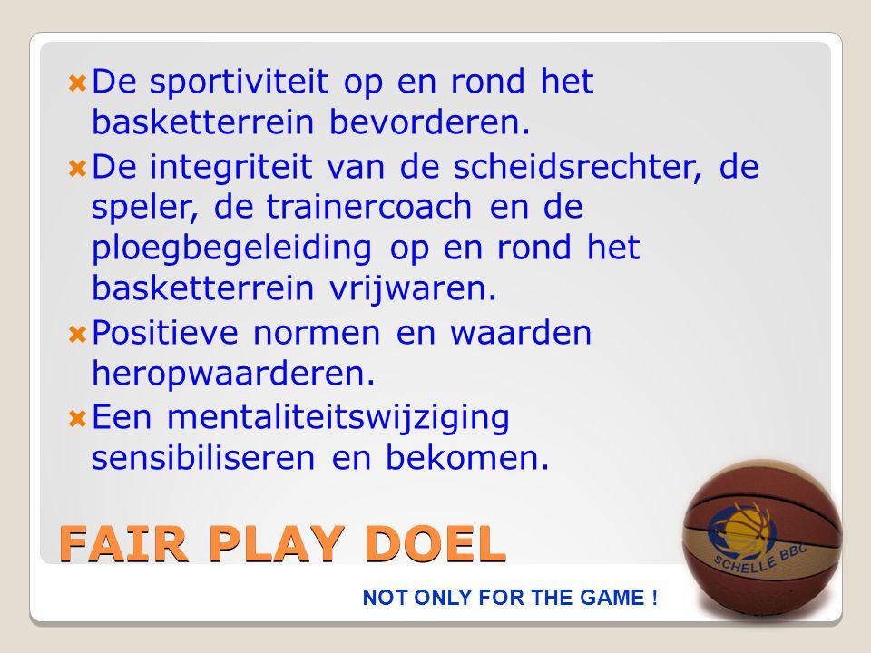 De sportiviteit op en rond het basketterrein bevorderen.