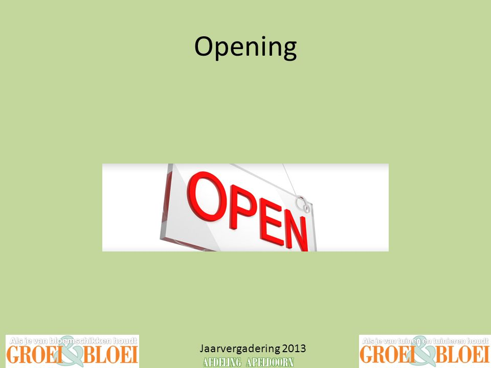 Opening Daarmee is de vergadering geopend Jaarvergadering 2013