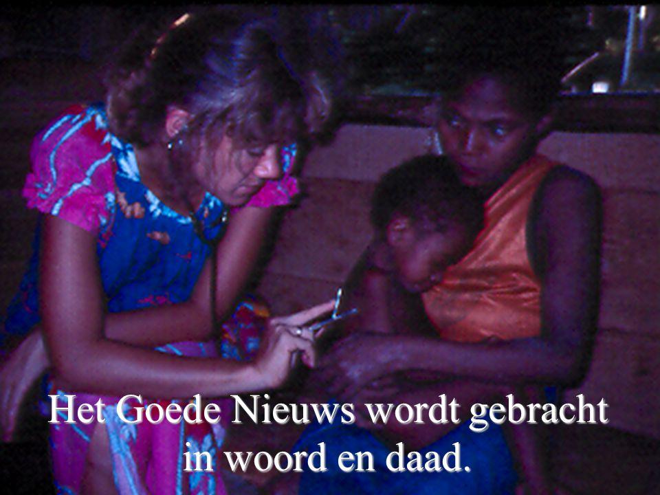 Het Goede Nieuws wordt gebracht in woord en daad.