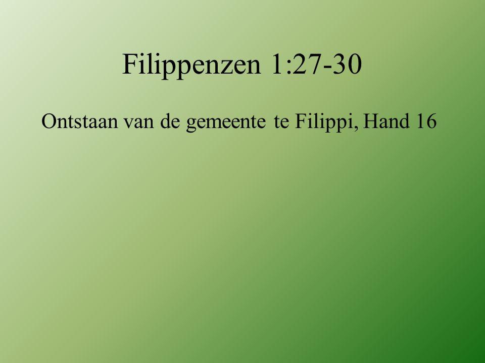 Filippenzen 1:27-30 Ontstaan van de gemeente te Filippi, Hand 16