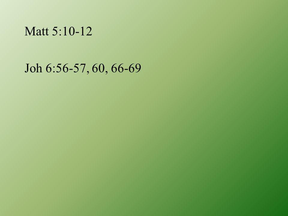 Matt 5:10-12 Joh 6:56-57, 60, 66-69