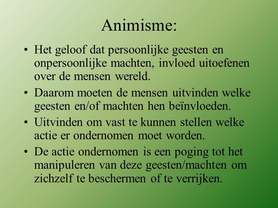 Animisme: Het geloof dat persoonlijke geesten en onpersoonlijke machten, invloed uitoefenen over de mensen wereld.