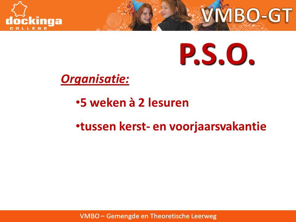 P.S.O. VMBO-GT Organisatie: 5 weken à 2 lesuren