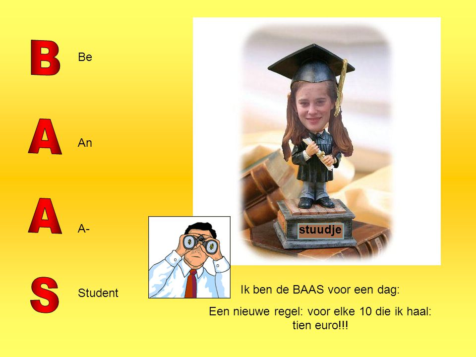BAAS Be An A- Student stuudje Ik ben de BAAS voor een dag: