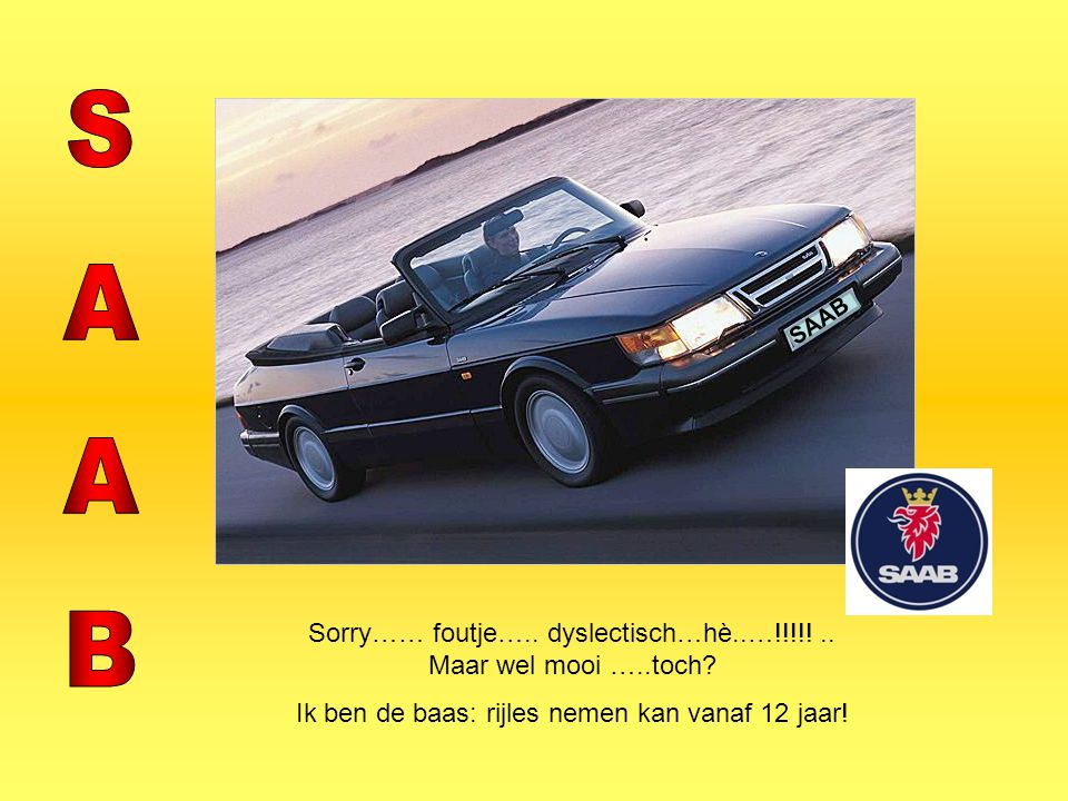 SAAB SAAB. Sorry…… foutje….. dyslectisch…hè..…!!!!.