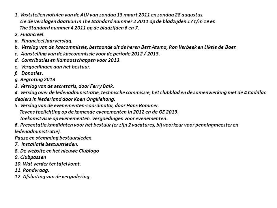 1. Vaststellen notulen van de ALV van zondag 13 maart 2011 en zondag 28 augustus. Zie de verslagen daarvan in The Standard nummer 2 2011 op de bladzijden 17 t/m 19 en The Standard nummer 4 2011 op de bladzijden 6 en 7.