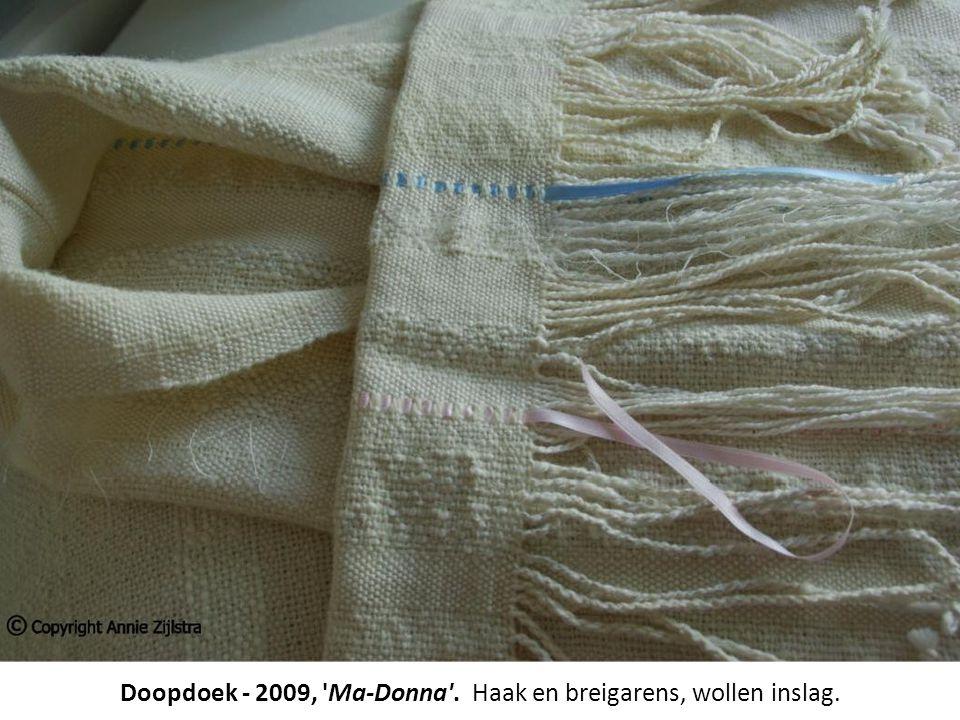 Doopdoek - 2009, Ma-Donna . Haak en breigarens, wollen inslag.