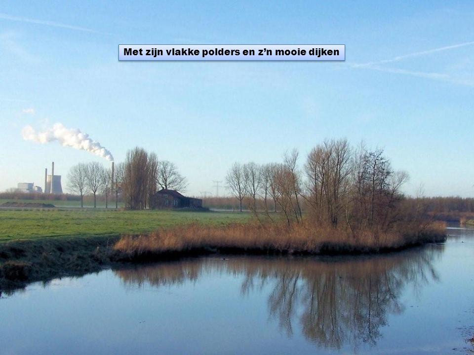 Met zijn vlakke polders en z'n mooie dijken