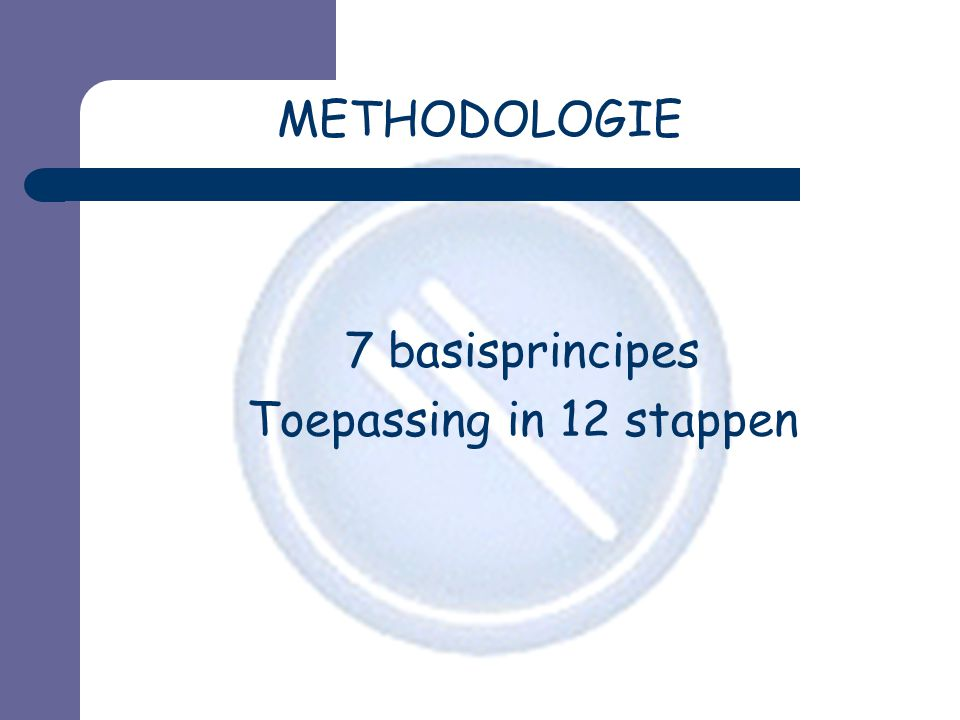 METHODOLOGIE 7 basisprincipes Toepassing in 12 stappen