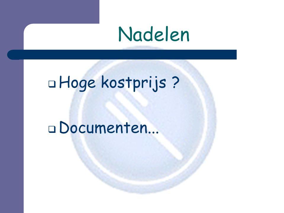 Nadelen Hoge kostprijs Documenten...