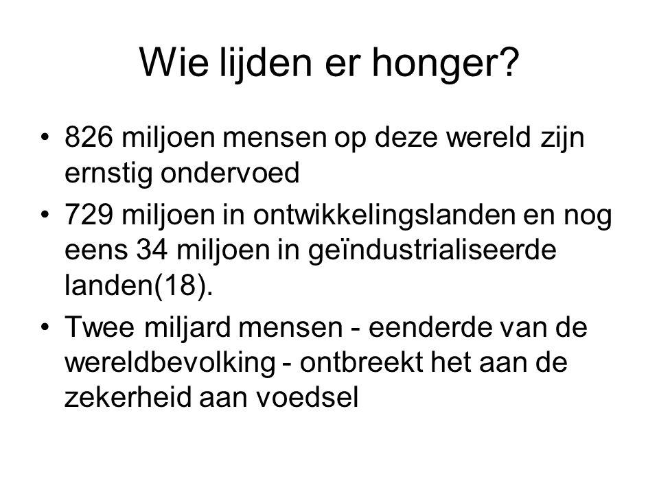 Wie lijden er honger 826 miljoen mensen op deze wereld zijn ernstig ondervoed.