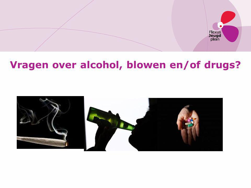 Vragen over alcohol, blowen en/of drugs