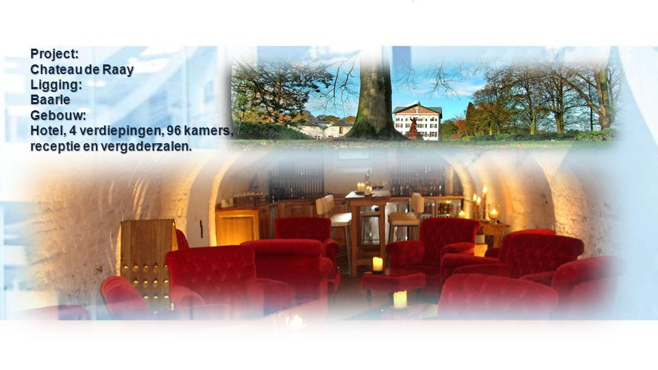 Project:. Chateau de Raay Ligging:. Baarle Gebouw: