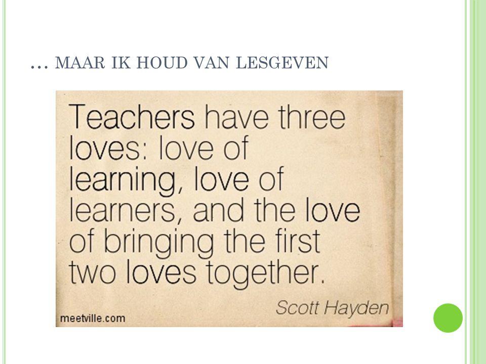 … maar ik houd van lesgeven