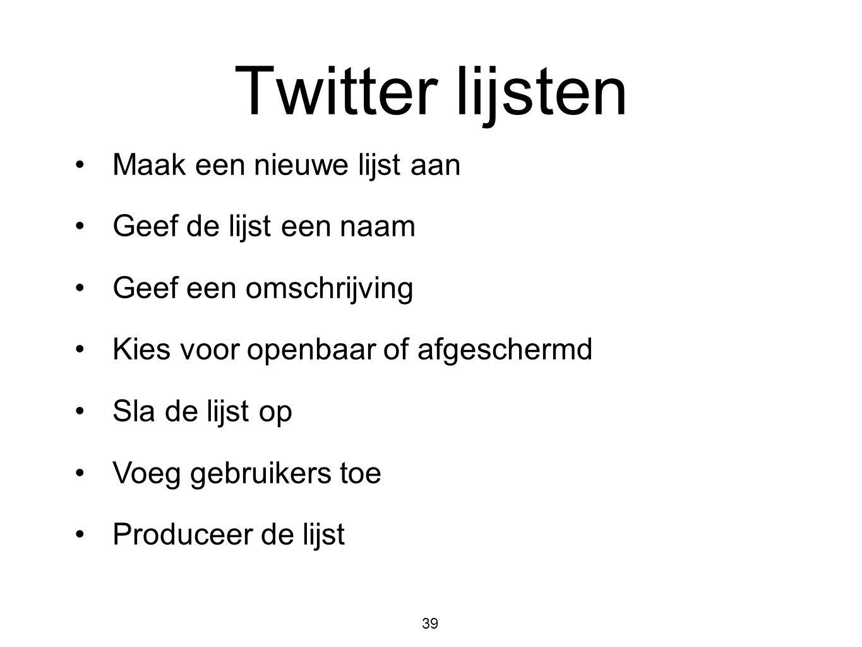 Twitter lijsten Maak een nieuwe lijst aan Geef de lijst een naam