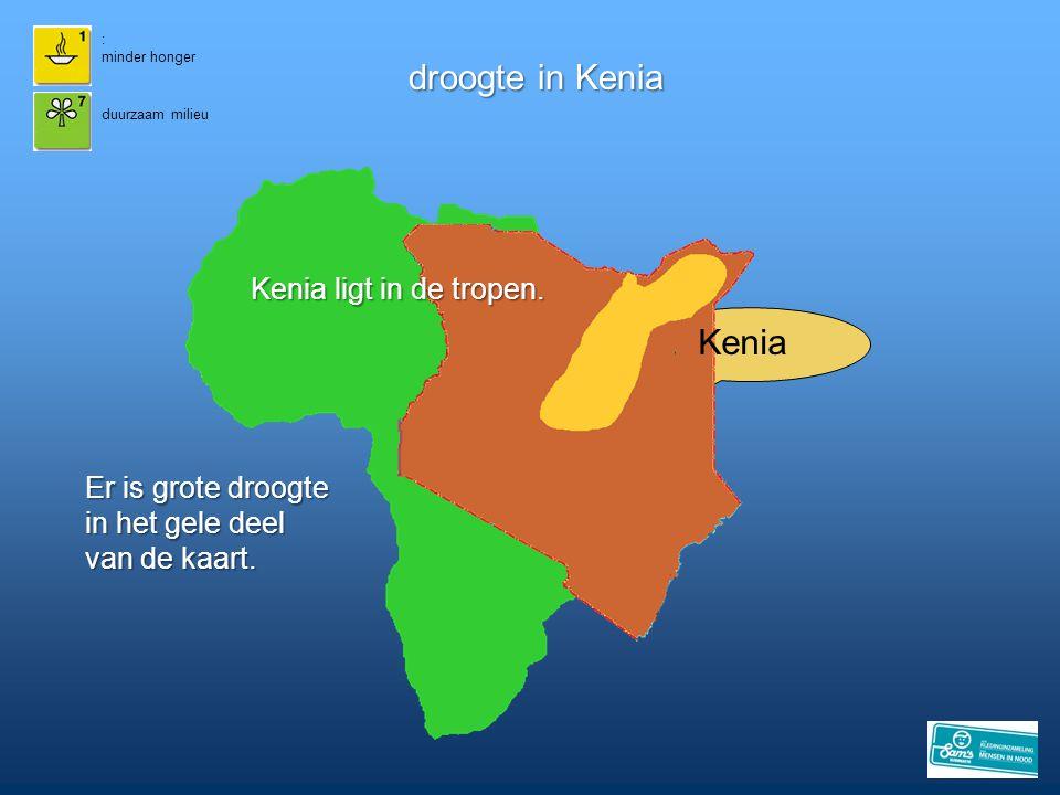 droogte in Kenia Kenia Kenia ligt in de tropen. Er is grote droogte