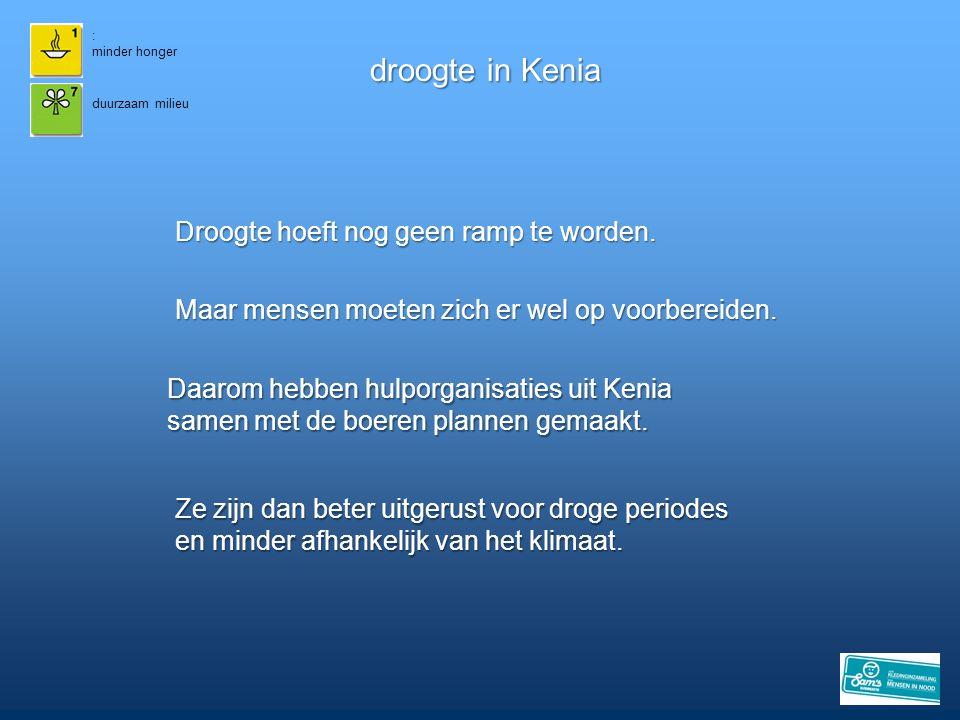 droogte in Kenia Droogte hoeft nog geen ramp te worden.