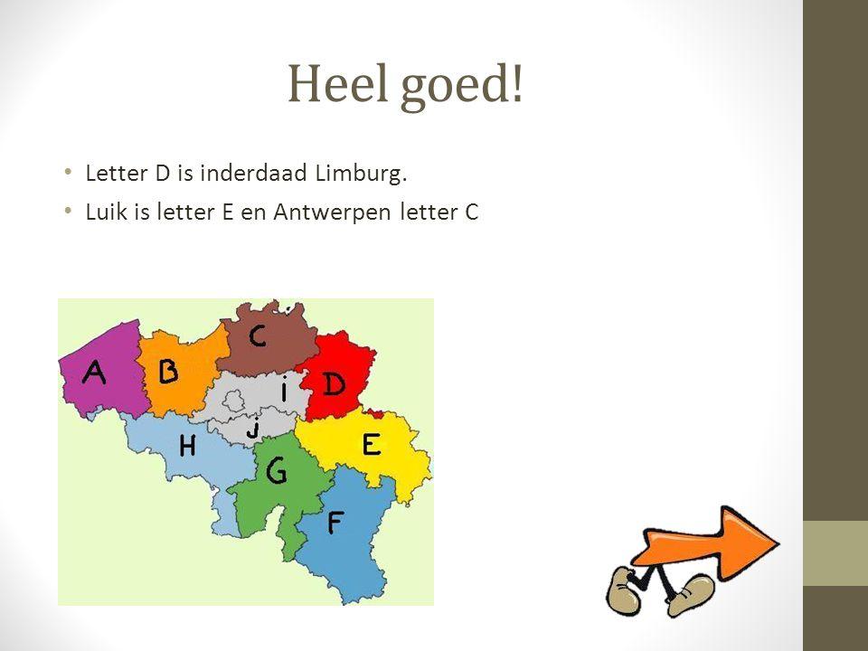 Heel goed! Letter D is inderdaad Limburg.