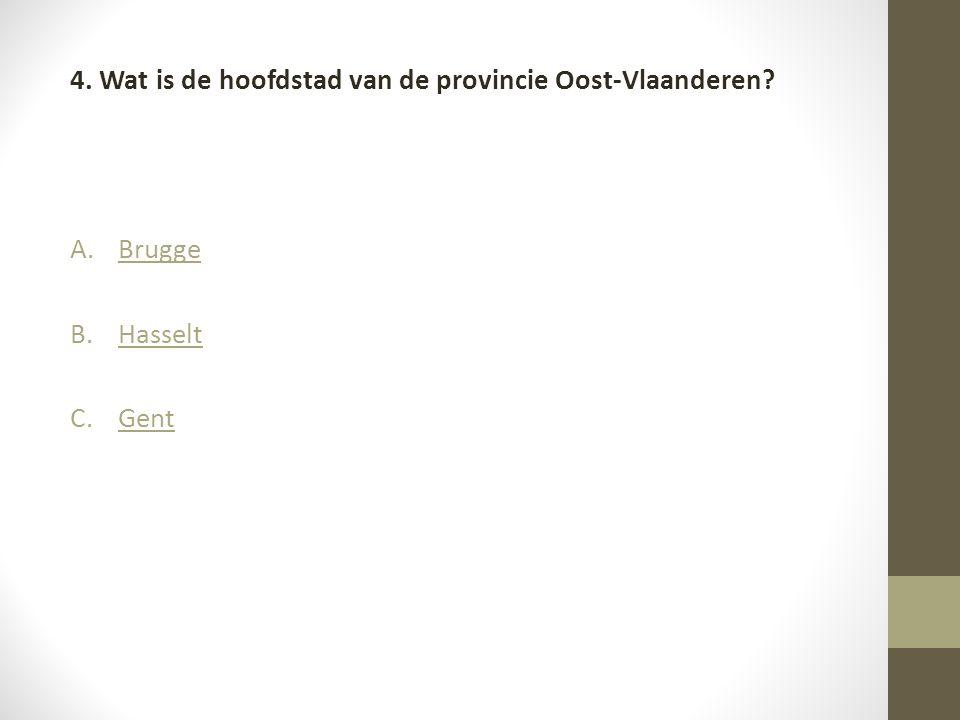 4. Wat is de hoofdstad van de provincie Oost-Vlaanderen