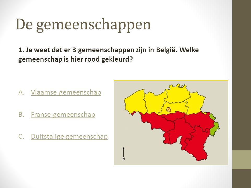 De gemeenschappen 1. Je weet dat er 3 gemeenschappen zijn in België. Welke gemeenschap is hier rood gekleurd
