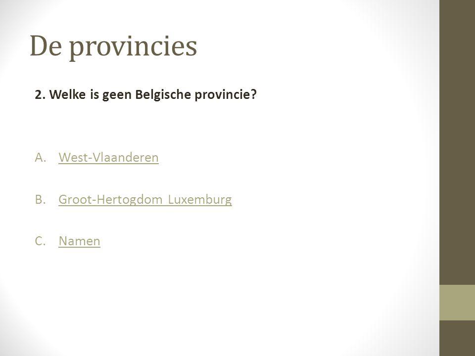 De provincies 2. Welke is geen Belgische provincie West-Vlaanderen