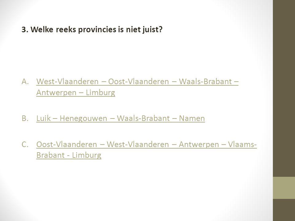 3. Welke reeks provincies is niet juist