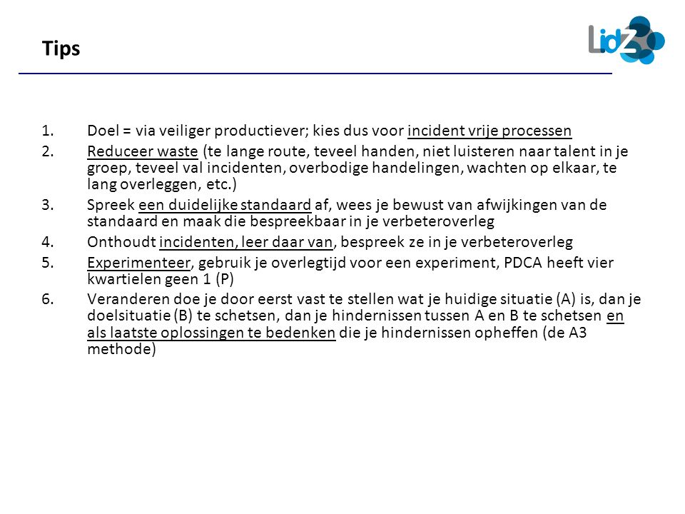Tips Doel = via veiliger productiever; kies dus voor incident vrije processen.