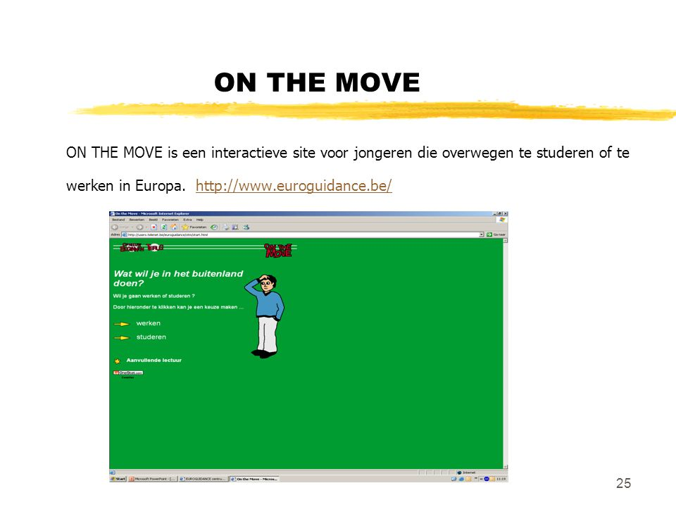 ON THE MOVE ON THE MOVE is een interactieve site voor jongeren die overwegen te studeren of te werken in Europa.