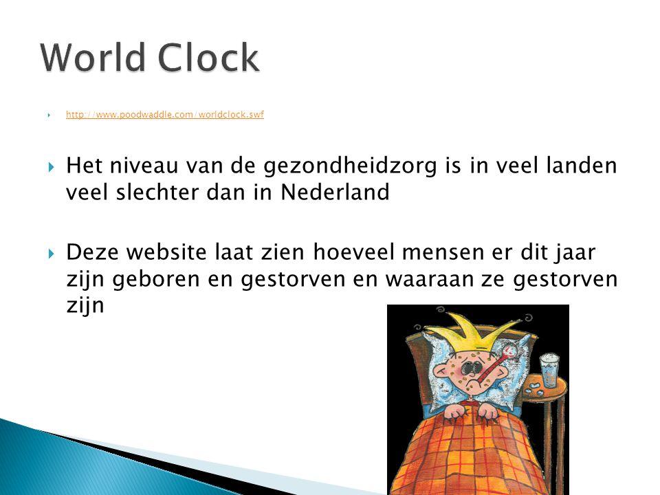 World Clock http://www.poodwaddle.com/worldclock.swf. Het niveau van de gezondheidzorg is in veel landen veel slechter dan in Nederland.