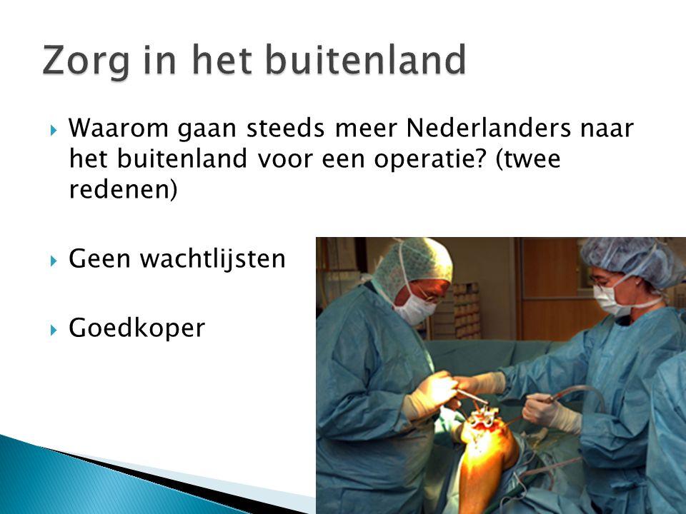 Zorg in het buitenland Waarom gaan steeds meer Nederlanders naar het buitenland voor een operatie (twee redenen)