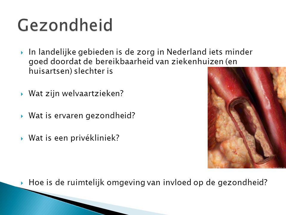 Gezondheid In landelijke gebieden is de zorg in Nederland iets minder goed doordat de bereikbaarheid van ziekenhuizen (en huisartsen) slechter is.