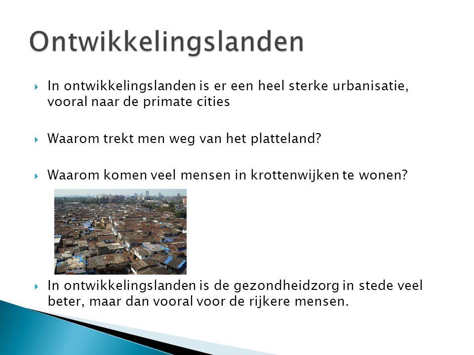 Ontwikkelingslanden In ontwikkelingslanden is er een heel sterke urbanisatie, vooral naar de primate cities.