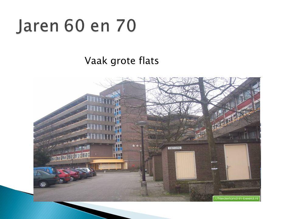 Jaren 60 en 70 Vaak grote flats